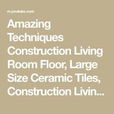 Amazing Techniques Construction Living Room Floor, Large Size Ceramic Tiles, Construction Living Room Floor, Instructions On The Construction, Large Size 100... Living Room Flooring, Construction, Ceramics, Amazing, Social Networks, Building, Ceramica, Pottery, Ceramic Art