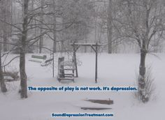 The opposite of play is not work. It's depression. Sound therapy for depression:
