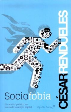 Rendueles, César Sociofobia : el cambio político en la era de la utopía digital. Capitan Swing, 2013