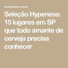 Seleção Hypeness: 15 lugares em SP que todo amante de cerveja precisa conhecer