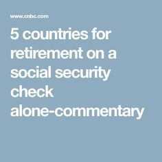 5 countries for retirement on a social security check alone-commentary