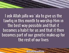 I ask Allah jalla wa 'ala to give us the tawfiq in this month to worship Him in the best way possible and that it becomes a habit for us and that it then becomes part of our genetic make-up for the rest of our lives- Abu Eesa @DuaRequestLine