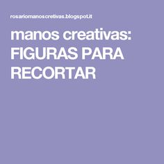manos creativas: FIGURAS PARA RECORTAR