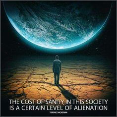 """""""Sanity in this society"""" Terence Mckenna, Edge Of The Universe, Age Of Enlightenment, Think Happy Thoughts, Random Thoughts, Deep Thoughts, Work Motivation, Flat Earth, Space And Astronomy"""