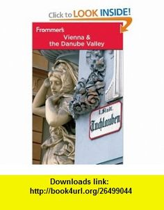 Frommers Vienna and the Danube Valley (Frommers Complete Guides) (9780470975961) Dardis McNamee, Maggie Childs , ISBN-10: 0470975962  , ISBN-13: 978-0470975961 ,  , tutorials , pdf , ebook , torrent , downloads , rapidshare , filesonic , hotfile , megaupload , fileserve