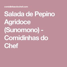 Salada de Pepino Agridoce (Sunomono) - Comidinhas do Chef