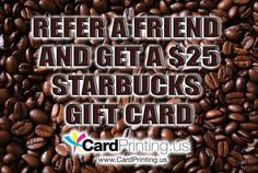 Refer a friend and get a $25 Starbucks gift card!
