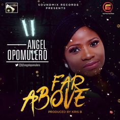 Angel Opomulero - Far Above (Lyrics Included) Everything Lyrics, Download Gospel Music, Praise And Worship Songs, New Number, Continue Reading, Writer, Angel, Facebook, Pastor