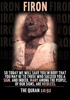 Qur'an surah Yunus (Jonah) 10:92:  So today We will save you in body that you may be to those who succeed you a sign. And indeed, many among the people, of Our signs, are heedless.