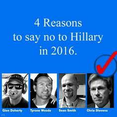 """4 Reasons to say no to Hillary in 2016."" Glen Doherty, Tyrone Woods, Sean Smith, and Ambassador Christ Stevens. FROM: http://media-cache-ec0.pinimg.com/originals/7c/3c/9d/7c3c9d5d020d0e4cb853626579617cbe.jpg"