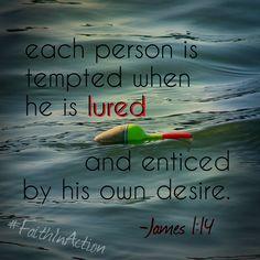 James 1:14  #FaithInAction