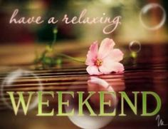 Have a relaxing weekend! via Carol's Country Sunshine on Facebook