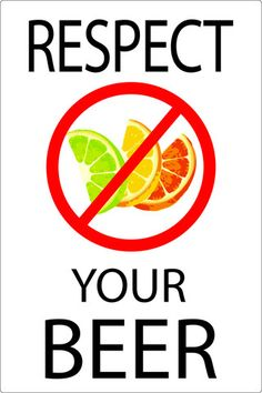 """Love this! """"Respect Your Beer"""" and don't add a lime/lemon to your Chainbreaker White IPA!"""