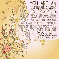 You are a work in progress. Left click on photo to enlarge.