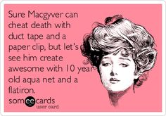 Sure Macgyver can cheat death with duct tape and a paper clip, but let's see him create awesome with 10 year old aqua net and a flatiron.