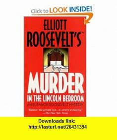 Murder in the Lincoln Bedroom An Eleanor Roosevelt Mystery (Eleanor Roosevelt Mysteries) (9780312979195) Elliott Roosevelt , ISBN-10: 0312979193  , ISBN-13: 978-0312979195 ,  , tutorials , pdf , ebook , torrent , downloads , rapidshare , filesonic , hotfile , megaupload , fileserve