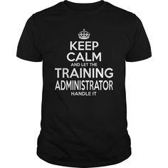 TRAINING ADMINISTRATOR Keep Calm And Let The Handle It T-Shirts, Hoodies. GET IT ==► https://www.sunfrog.com/LifeStyle/TRAINING-ADMINISTRATOR-KEEPCALM-Black-Guys.html?id=41382