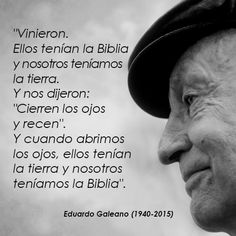 "THOUGHTS...  ""They came.  They had the bible  and we had the land. They said to us: 'Close your eyes and pray.' And when we opened our eyes, they had the land  and we had the bible."" [Eduardo Galeano]  [THE KELTEHUE news]"