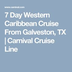 7 Day Western Caribbean Cruise From Galveston, TX | Carnival Cruise Line