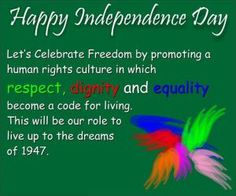 Let's celebrate freedom by promoting a human rights culture in which respect, dignity and equality become a code for living.This will be our role to live up to the dreams of Happy Independence Day ! Pakistan Independence Day Quotes, Essay On Independence Day, Independence Day Shayari, Independence Day Message, Happy Independence Day Images, Independence Day Wallpaper, 15 August Independence Day, India Independence, Pakistan Quotes