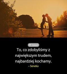 To, co zdobyliśmy z największym trudem, najbardziej kochamy. True Quotes, Motivational Quotes, Important Quotes, Survival Life, Happy Marriage, Motto, Inspire Me, Life Lessons, Quotations