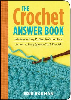 The Crochet Answer Book: Solutions to Every Problem You'll Ever Face; Answers to Every Question You'll Ever Ask (Answer Book (Storey)): Edie Eckman: 0037038175981: AmazonSmile: Books