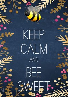 Keep calm and bee sweet made with Keep Calm and Carry On for iOS