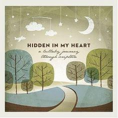 Hidden in My Heart ~ Scripture Lullabies  ... it's not just for babies!