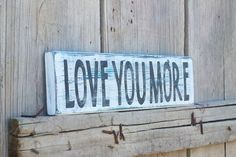 Love You More Sign Hand painted Rustic Sign by TheUpsyDaisy, $18.00