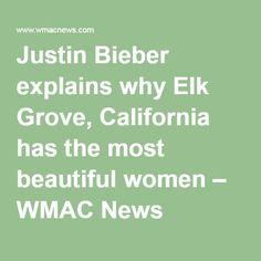 Justin Bieber explains why Elk Grove, California has the most beautiful women – WMAC News