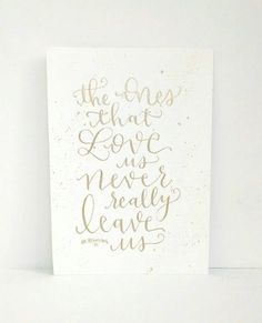 """Hand Lettered Original 5x7 Pale Gold Ink """"The ones that love us never really leave us"""" Harry Potter Inspired, Gold Calligraphy Quote"""