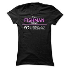 Awesome Tee Its A FISHMAN Thing Shirts & Tees
