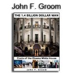 John Groom is the author of The 1.4 Billion Dollar Man: Costs of the Obama White House a non-partisan look into the personal expenditures of our president.