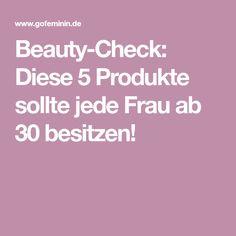 Beauty-Check: Diese 5 Produkte sollte jede Frau ab 30 besitzen!
