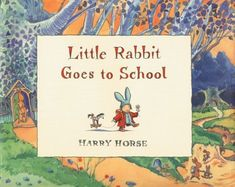 Little Rabbit Goes to School by Harry Horse http://www.amazon.com/dp/156145320X/ref=cm_sw_r_pi_dp_dUK3ub0P3HEF4