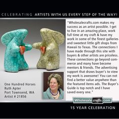 Wholesalecrafts.com 15 years...Celebrating Artists with us every step of the way - with Ruth Apter, of One Hundred Horses.
