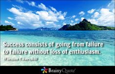 Success consists of going from failure to failure without loss of enthusiasm. - Winston Churchill