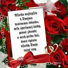 Všetko najlepšie k Tvojmu krásnemu sviatku, veľa úprimnej lásky, pevné zdravie a nech prídu dni, ktoré splnia všetky Tvoje tajné sny