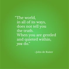 """""""The world, in all of its ways, does not tell you the truth. When you are gentled and quieted within, you do.""""–John de Ruiter Inspirational Quotes With Images, Wallpaper Backgrounds, Told You So, Photo And Video, Instagram"""