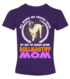 """# All Women Are Bullmastiff Mom .  All Women Are Created Equal Buy Only The Craziest Become Bullmastiff Mom DogHOW TO ORDER:1. Select the style and color you want2. Click """"Buy it now""""3. Select size and quantity4. Enter shipping and billing information5. Done! Simple as that!TIPS: Buy 2 or more to save shipping cost!This is printable if you purchase only one piece. so don't worry, you will get yours.Guaranteed safe and secure checkout via: Paypal 