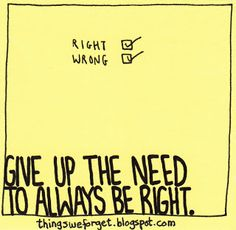 1069: Give up the need to always be right.