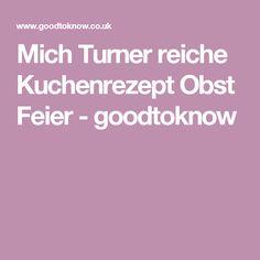 Mich Turner reiche Kuchenrezept Obst Feier - goodtoknow