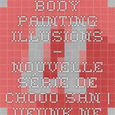 Body Painting Illusions – Nouvelle série de Chooo-San | Ufunk.net