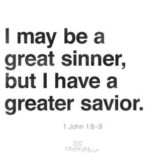 I have a great Savior;  1 John 1:8-9