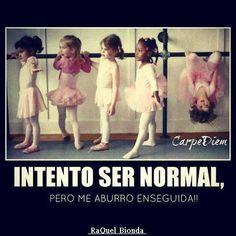 Intento ser normal, pero me aburro enseguida!!