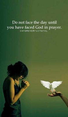 Don't face the day without prayer.