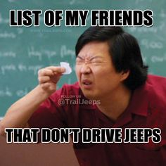 List of my friends that don't drive Jeeps  #trailjeeps