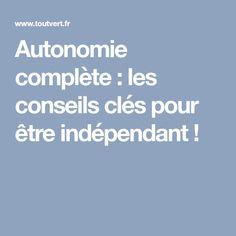 Autonomie complète : les conseils clés pour être indépendant !