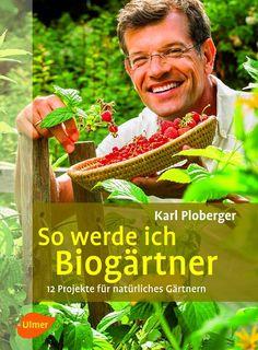 So werde ich Biogärtner. 12 Projekte für natürliches Gärtnern. Karl Ploberger. 2013. 159 S., 302 Farbfotos, 12 Zeichnungen, geb. ISBN 978-3-8001-7677-9. € 19,90. Auch als eBook für € 14,99 erhältlich. Mehr Infos zum Autor, zum Buch und Blick ins Buch gibt es hier: http://www.ulmer.de/artikel.dll/Webshop?RC=G2N=978-3-8001-7677-9