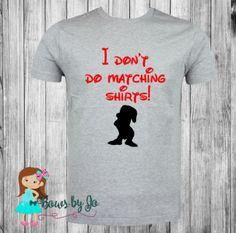 I Don't Do Matching Shirts, Disney Shirt, Disneyworld, Grumpy Dwarf, Snow White, Disneyland, Vacation Shirt